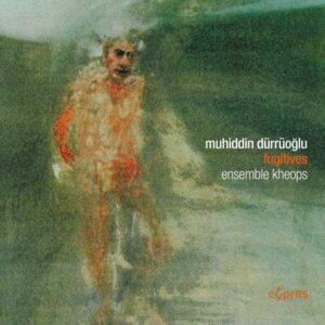 Muhiddin Durruoglu: Fugitives - Ensemble Kheops