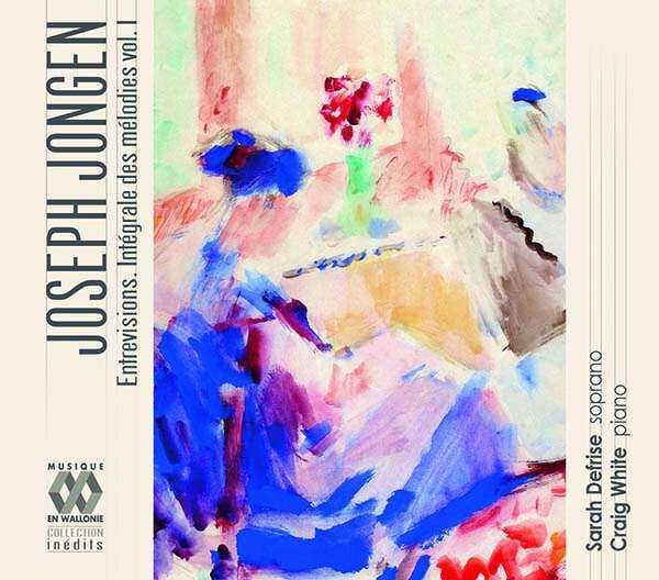 Joseph Jongen: Entrevisions, Integrale Des Melodies Vol. I - Sarah Defrise
