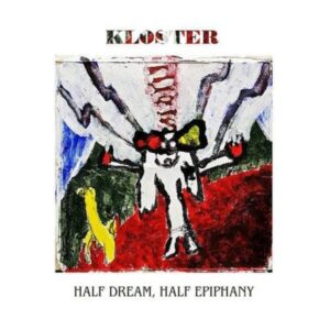 Half Dream,Half Epiphany (Vinyl) - Kloster