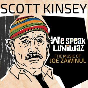 We Speak Luniwaz: The Music of Joe Zawinul (Vinyl) - Scott Kinsey