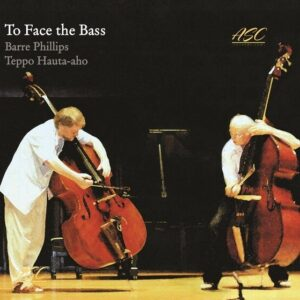 To Face The Bass - Barre Phillips & Teppo Hauta-aho