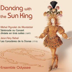 Michel Pignolet De Monteclair: Dancing With The Sun King - Ensemble Odyssee