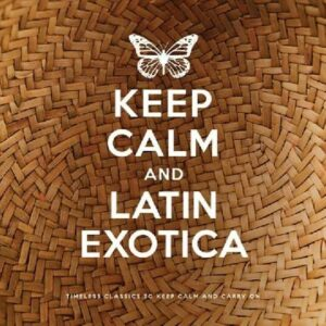 Keep Calm & Latin Exotica