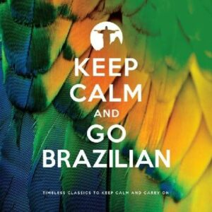 Keep Calm & Go Brazilian