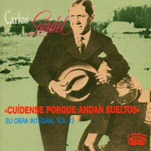 Cuidense Porque Andan Sueltos - Carlos Gardel