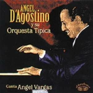 Canta: Angel Vargas - Angel D'Agostino
