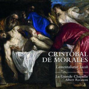 Cristobal De Morales: Lamentabatur Iacob - La Grande Chapelle