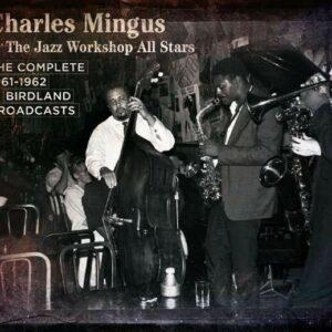 The Complete 1961-62 Birdland Broadcasts - Charles Mingus