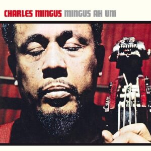 Mingus Ah Hum - Charles Mingus