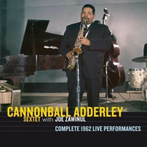 Complete 1962 Live Performances - Cannonball Adderley Sextet