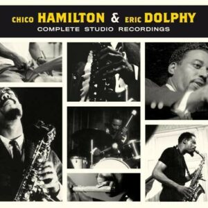 Complete Studio Recordings - Chico Hamilton & Eric Dolphy