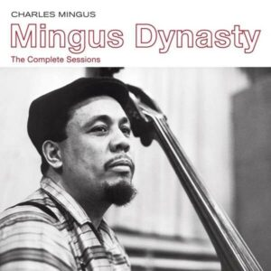 Mingus Dynasty: The Complete Sessions - Charles Mingus