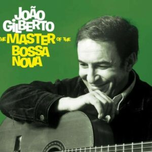 Master Of The Bossa Nova - Joao Gilberto