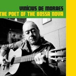 Poet Of The Bossa Nova - Vinicius De Moraes
