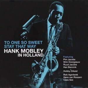 One So Sweet, Stay That Way: Hank Mobley In Holland - Hank Mobley