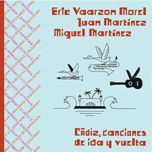 Cadiz, Canciones De Ida Y Vuelta - Eric Vaarzon Morel
