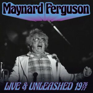 Live & Unleashed 1976-77 - Maynard Ferguson