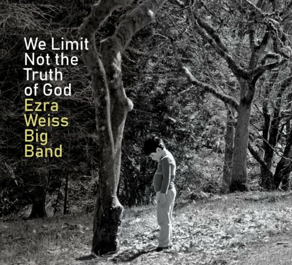 We Limit Not The Truth Of God - Ezra Weiss Big Band