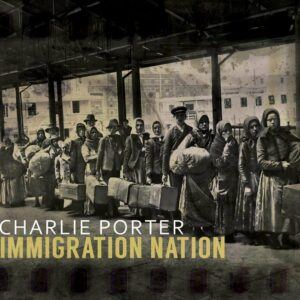 Immigration Nation - Charlie Porter