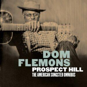 Prospect Hill: The American Songster Omnibus - Dom Flemons
