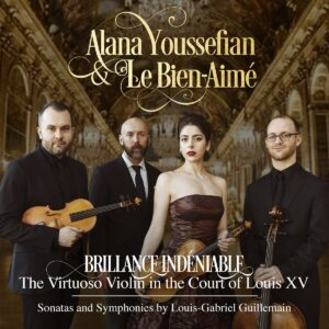 Louis-Gabriel Guillemain: Brillance Indeniable, The Virtuoso Violin At The Court Of Louis XV - Alana Youssefian