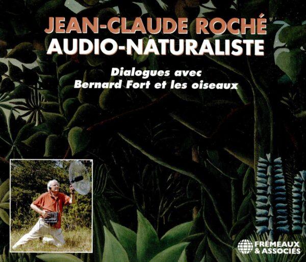 Jean-Claude Roché, Audio-Naturaliste - Bernard Fort