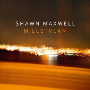 Millstream - Shawn Maxwell