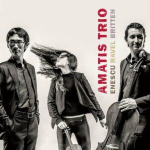 Enescu & Britten & Ravel - Amatis Trio