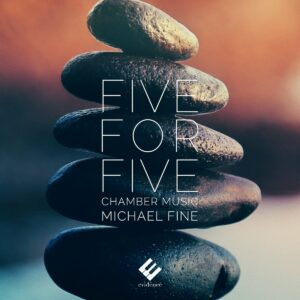 Five for Five: Chamber Music by Michael Fine - Fei Xie