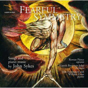Fearful Symmetry: Songs and Piano Music By John Sykes - Rowan Pierce