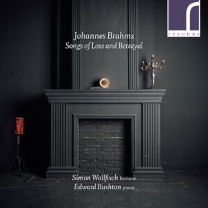 Brahms: Songs of Loss and Betrayal - Simon Wallfisch