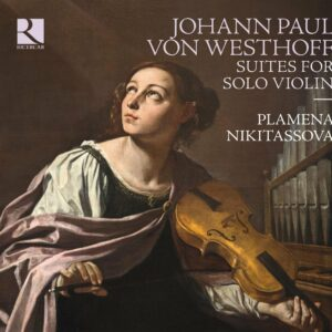 Johann Paul Von Westhoff: Suites For Solo Violin - Plamena Nikitassova