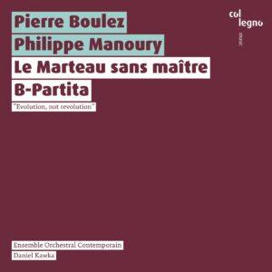 Pierre Boulez: Le Marteau Sans Maitre / Philippe Manoury: B-Partita - Salome Haller