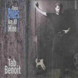 These Blues Are All Mine - Tab Benoit