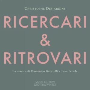 Domenico Gabrielli / Ivan Fedele: Ritrovari & Ricercari - Christophe Desjardins