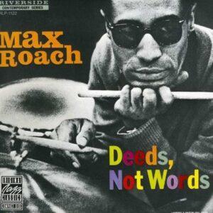 Deeds, Not Words - Max Roach