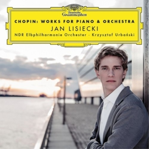 Chopin: Works For Piano & Orchestra - Jan Lisiecki