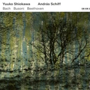 Bach / Busoni / Beethoven - Yuuko Shiokawa & Andras Schiff