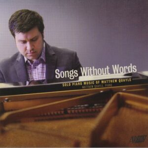 Songs Without Words: Solo Piano Music of Matthew Quayle