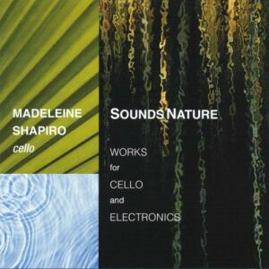 Sounds Nature: Works for Cello and Electronics