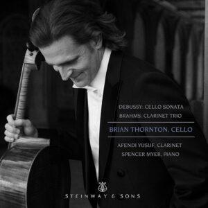 Debussy: Cello Sonata / Brahms: Clarinet Trio - Brian Thornton