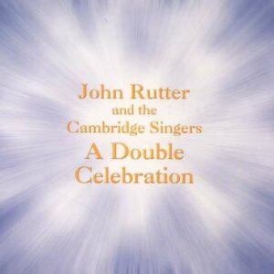 A Double Celebration - Cambridge Singers / Rutter