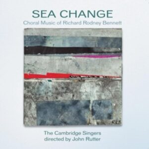 R.R. Bennett: Sea Change - Cambridge Singers