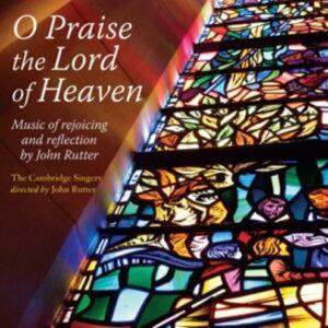 J. Rutter: O Praise The Lord Of Heaven - Cambridge Singers / Rutter