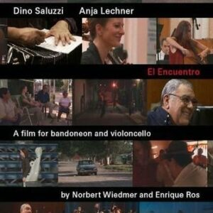 El Encuentro - A Film For Bandoneon And Cello - Dino Saluzzi