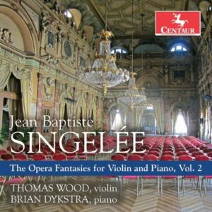 Singelée: The Opera Fantasies For Violin & Piano, Vol.2 - Thomas Wood