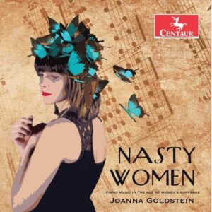 Nasty Women: Piano Music in the Age of Women's Suffrage - Joanna Goldstein