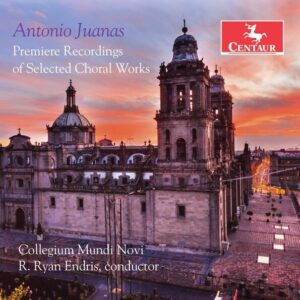 Juanas: Première Recording Of Selected Choral Works - Collegium Mundi Novi