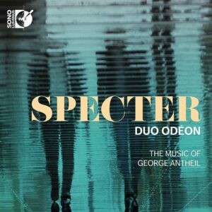 Spectre, the music of George Antheil - Duo Odeon