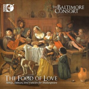 The Food Of Love: Songs, Dances, And Fancies For Shakespeare - The Baltimore Consort